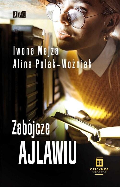 okładka Zabójcze ajlawiuksiążka |  | Iwona Mejza, Alina Polak-Woźniak