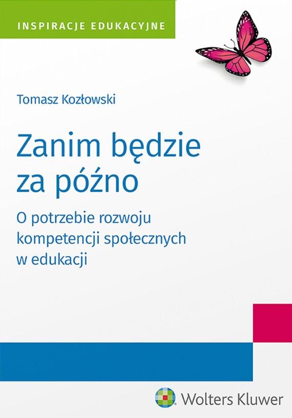 okładka Zanim będzie za późno. O potrzebie rozwoju kompetencji społecznych w edukacji (pdf)ebook | pdf | Tomasz Kozłowski