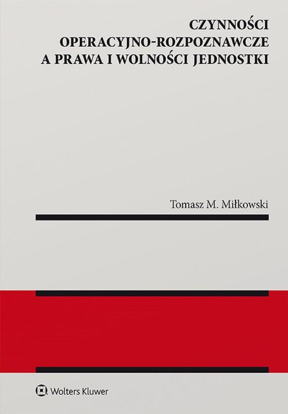 okładka Czynności operacyjno-rozpoznawcze a prawa i wolności jednostki (pdf)ebook | pdf | Tomasz Miłkowski