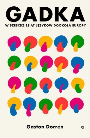 okładka Gadka. W sześćdziesiąt języków dookoła Europy książka |  | Gaston Dorren