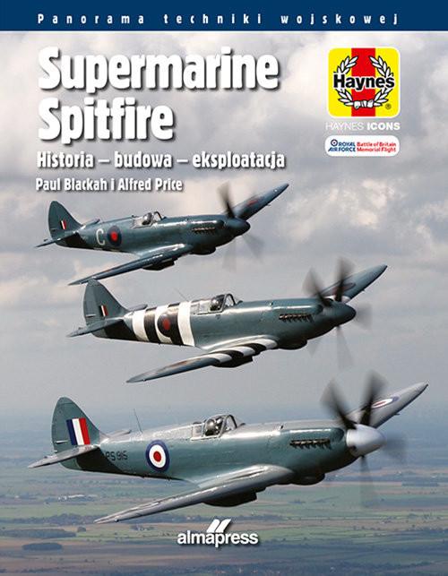 okładka Supermarine Spitfire Historia - budowa -  eksploatacjaksiążka |  | Alfred Price, Blackah Paul