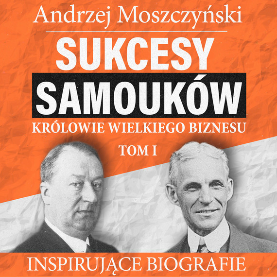 okładka Sukcesy samouków - Królowie wielkiego biznesu. Tom 1audiobook   MP3   Andrzej Moszczyński