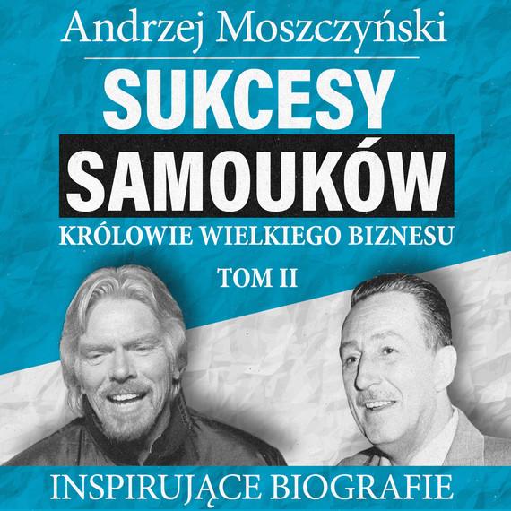 okładka Sukcesy samouków - Królowie wielkiego biznesu. Tom 2audiobook | MP3 | Andrzej Moszczyński