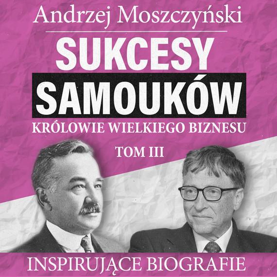 okładka Sukcesy samouków - Królowie wielkiego biznesu. Tom 3audiobook | MP3 | Andrzej Moszczyński