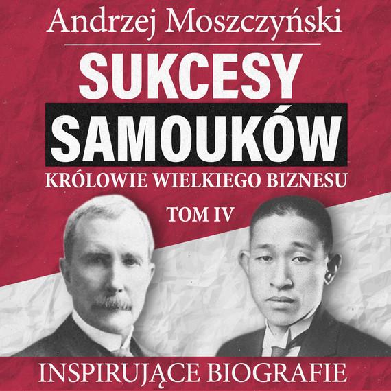 okładka Sukcesy samouków - Królowie wielkiego biznesu. Tom 4audiobook | MP3 | Andrzej Moszczyński