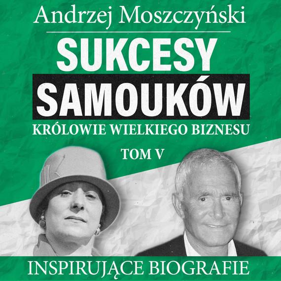 okładka Sukcesy samouków - Królowie wielkiego biznesu. Tom 5audiobook | MP3 | Andrzej Moszczyński