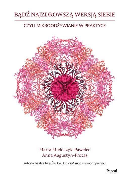 okładka Bądź najzdrowszą wersją siebieksiążka |  | Marta Mieloszyk-Pawelec, Anna Augustyn-Protas