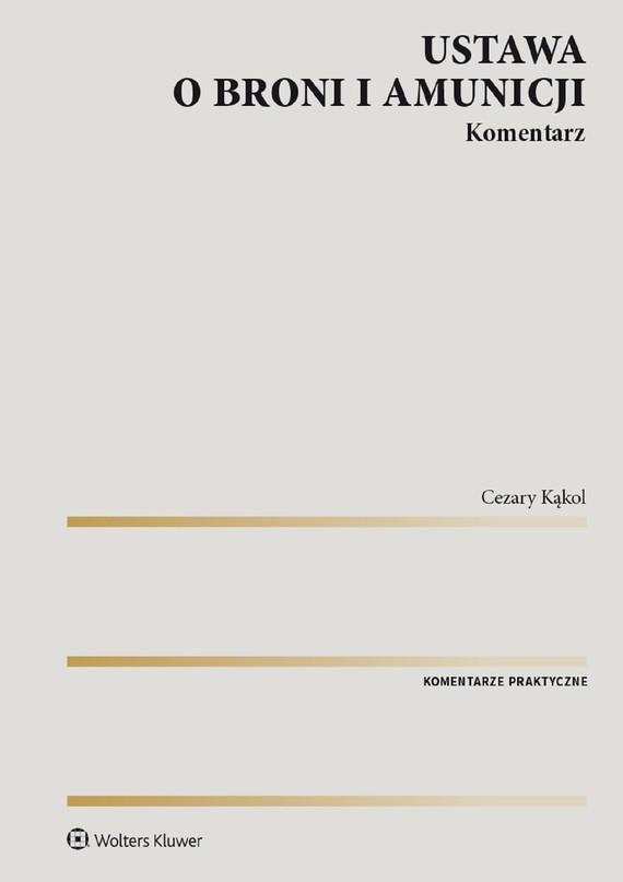 okładka Ustawa o broni i amunicji. Komentarz (pdf)ebook | pdf | Cezary Kąkol