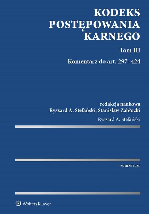 okładka Kodeks postępowania karnego. Tom III. Komentarz do art. 297-424 (pdf)ebook | pdf | Redakcja naukowa: Ryszard A. Stefański, Stanisław Zabłocki