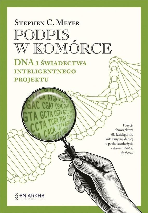 okładka Podpis w komórce. DNA i świadectwa inteligentnego projektu książka |  | Stephen C. Meyer