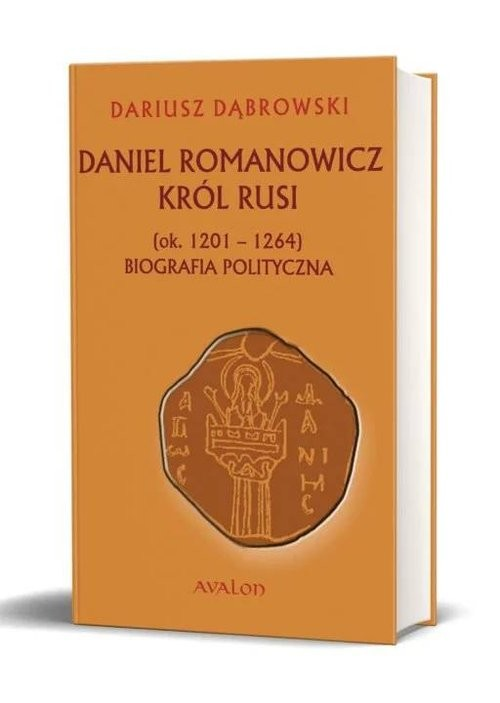 okładka Daniel Romanowicz król Rusi (ok. 1201-1264) Biografia politycznaksiążka      Dąbrowski Dariusz