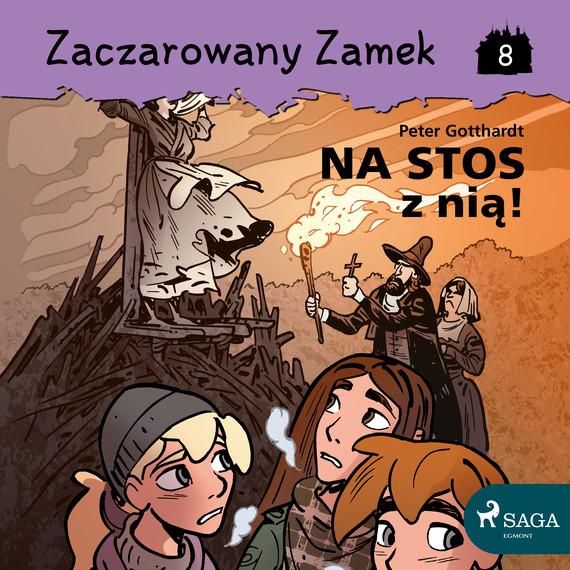 okładka Zaczarowany Zamek 8 - Na stos z nią!audiobook | MP3 | Gotthardt Peter