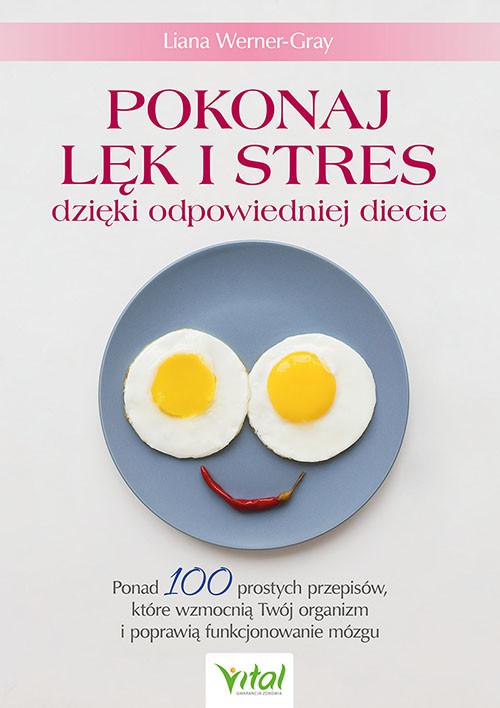 okładka Pokonaj lęk i stres dzięki odpowiedniej diecie. Ponad 100 prostych przepisów, które wzmocnią Twój organizm i poprawią funkcjonowanie mózgu książka |  | Werner-Gray Liana