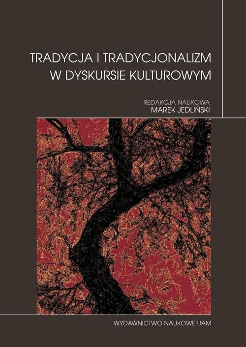 okładka Tradycja i tradycjonalizm w dyskursie kulturowymksiążka     