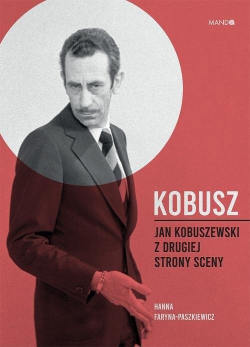 okładka Kobusz Jan Kobuszewski z drugiej strony scenyksiążka      Hanna Faryna-Paszkiewicz