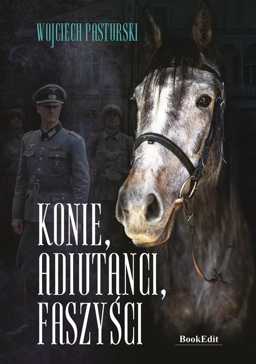 okładka Konie, adiutanci, faszyściksiążka      Wojciech Pasturski