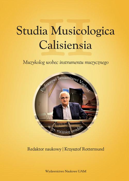 okładka Studia Musicologia Calisiensia II Muzykolog wobec instrumentu muzycznego Profesorowi Beniaminowi Voglowi w 75. rocznicę urodzinksiążka |  |