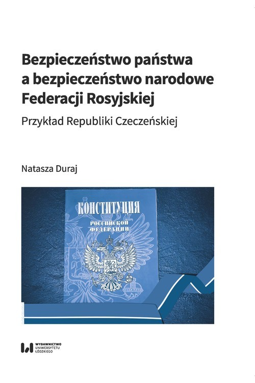 okładka Bezpieczeństwo państwa a bezpieczeństwo narodowe Federacji Rosyjskiej Przykład Republiki Czeczeńskiejksiążka      Natasza Duraj