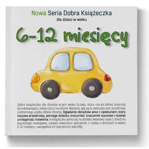 okładka 6-12 miesięcy Nowa Seria Dobra Książeczkaksiążka      Agnieszka Starok