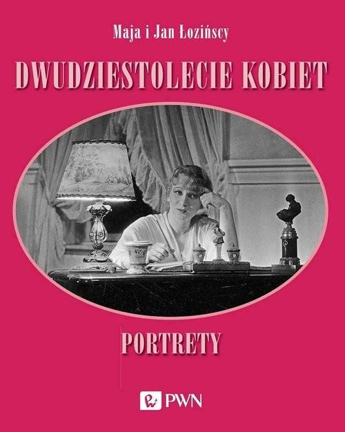 okładka Dwudziestolecie kobiet. Portretyksiążka      Maja Łozińska, Jan Łoziński