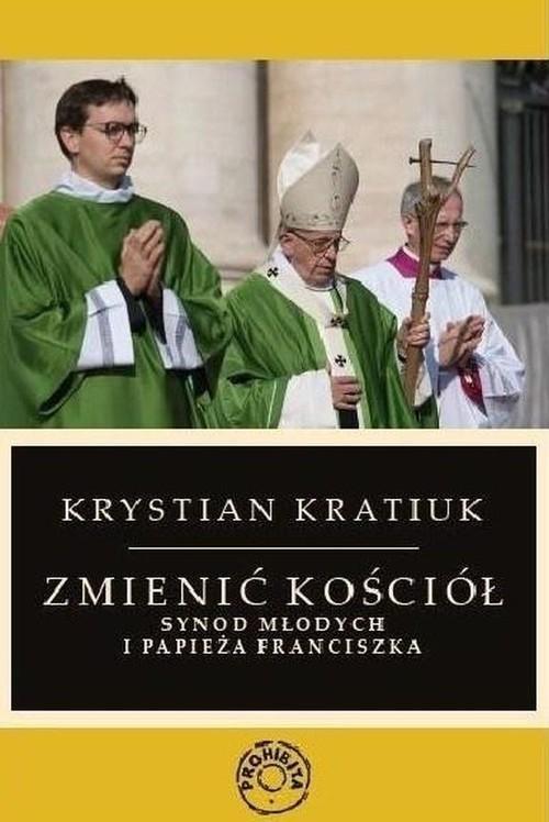 okładka Zmienić Kościół Synod młodych i papieża Franciszkaksiążka      Kratiuk Krystian