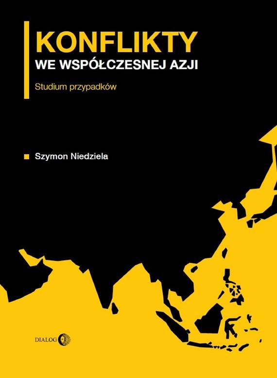 okładka Konflikty we współczesnej Azji. Studium przypadkówebook   epub, mobi   Szymon Niedziela