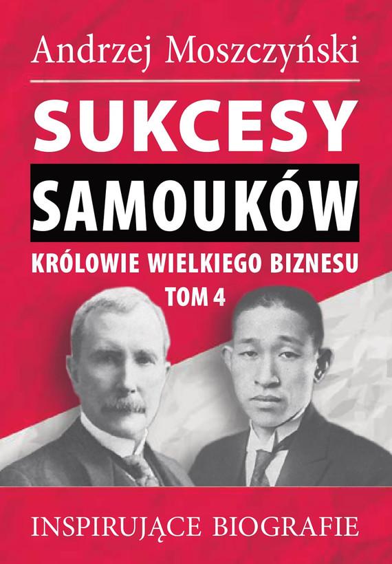 okładka Sukcesy samouków - Królowie wielkiego biznesu. Tom 4ebook | epub, mobi | Andrzej Moszczyński