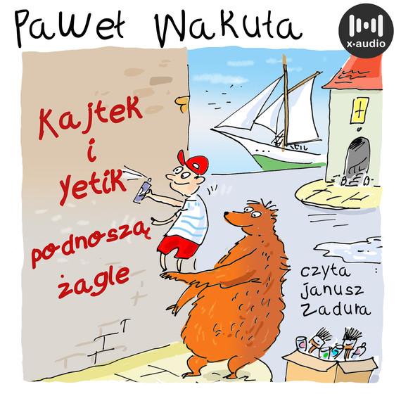 okładka Kajtek i Yetik podnoszą żagleaudiobook | MP3 | Paweł Wakuła