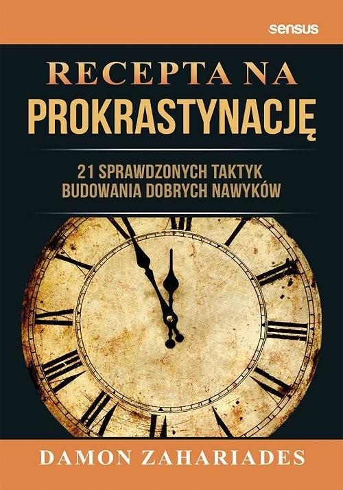 okładka Recepta na prokrastynację. 21 sprawdzonych taktyk budowania dobrych nawyków książka      Zahariades Damon