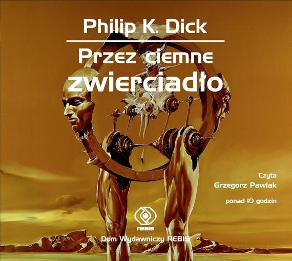 okładka Przez ciemne zwierciadłoaudiobook   MP3   Philip K. Dick
