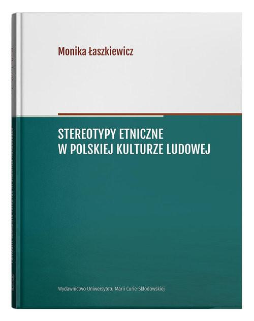 okładka Stereotypy etniczne w polskiej kulturze ludowejksiążka |  | Monika Łaszkiewicz