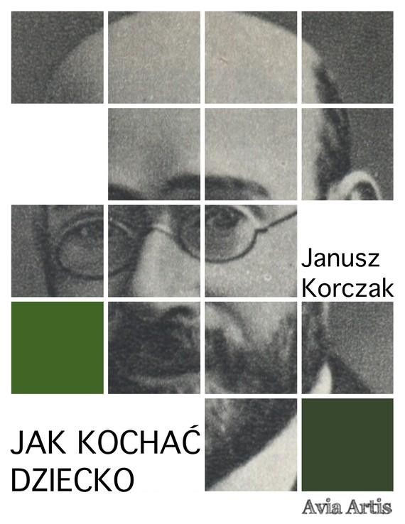okładka Jak kochać dzieckoebook | epub, mobi | Janusz Korczak