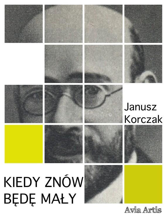 okładka Kiedy znów będę małyebook | epub, mobi | Janusz Korczak