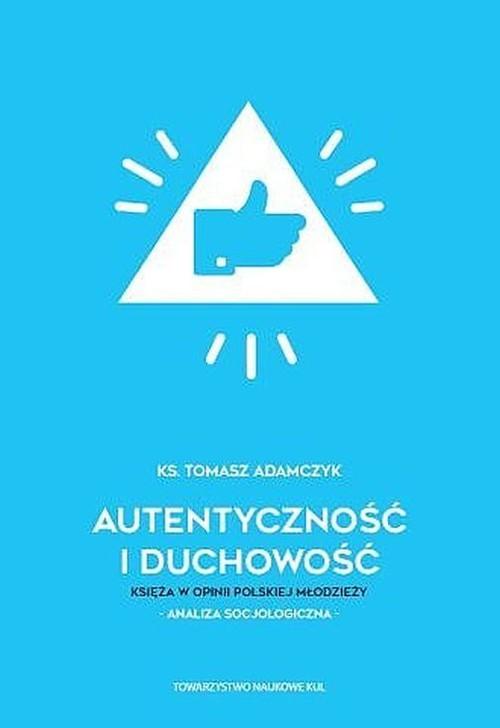 okładka Autentyczność i duchowość Księża w opinii polskiej młodzieży Analiza socjologicznaksiążka      Tomasz Adamczyk
