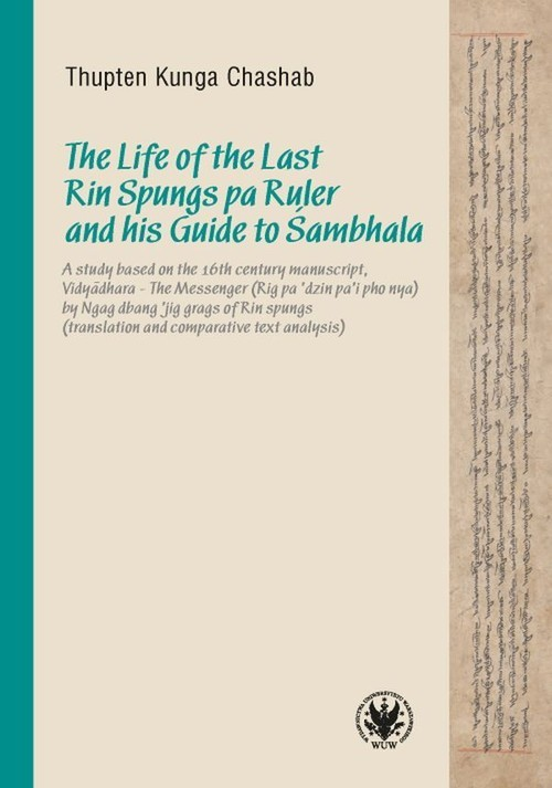 okładka The Life of the Last Rin Spungs pa Ruler and his Guide to Śambhala A study based on the 16th century manuscript, Vidyadhara – The Messenger (Rig pa'dzin pa'i pho nya)książka      Thupten Kunga Chashab