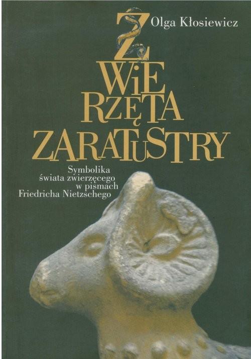 okładka Zwierzęta Zaratustry Symbolika świata zwierzęcego w pismach Friedricha Nietzschegoksiążka      Olga Kłosiewicz
