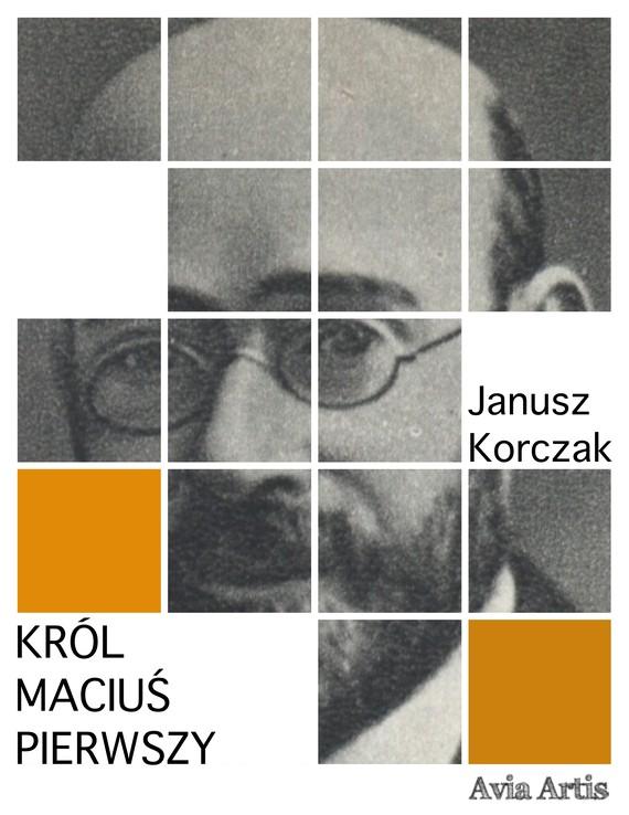 okładka Król Maciuś Pierwszyebook | epub, mobi | Janusz Korczak