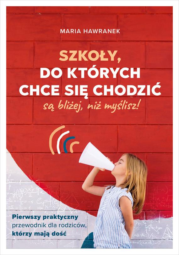 okładka Szkoły, do których chce się chodzić (są bliżej, niż myślisz)ebook | epub, mobi | Maria Hawranek
