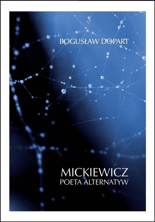 okładka Mickiewicz Poeta alternatywksiążka      Bogusław Dopart