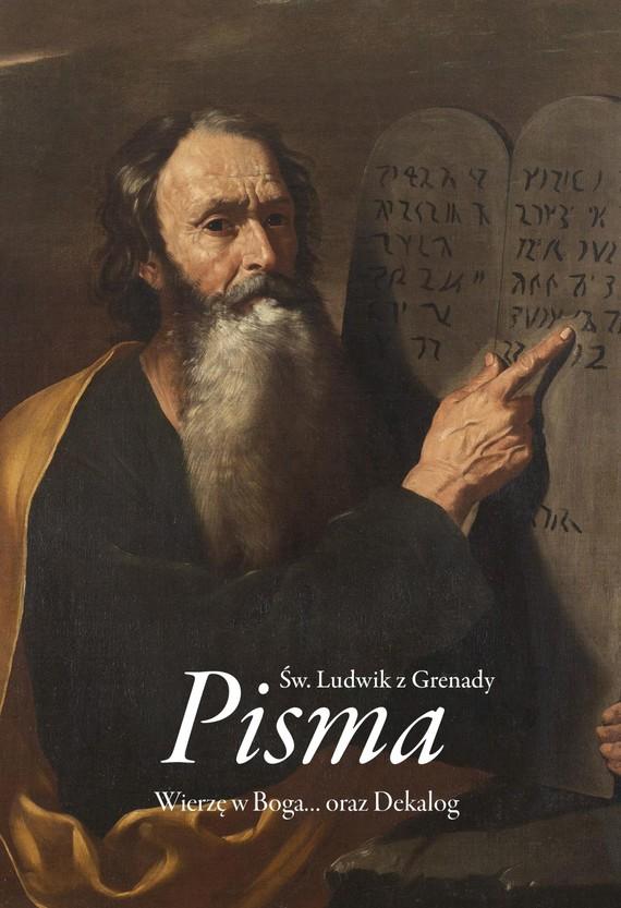 okładka PISMA. WIERZĘ W BOGA ORAZ DEKALOGebook | epub, mobi | Św. Ludwik z Grenady