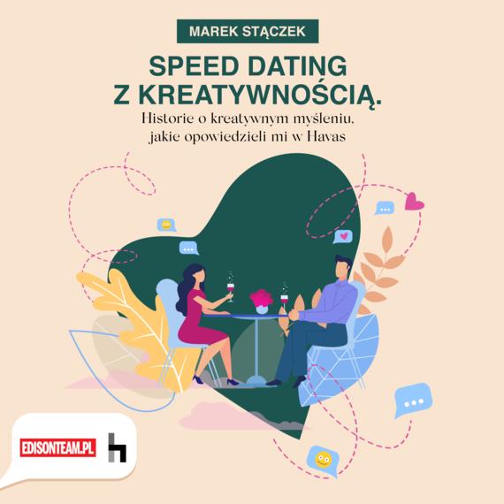okładka Speed dating z kreatywnością. Historie o kreatywnym myśleniu, jakie opowiedzieli mi w Havasebook | pdf | Marek Stączek