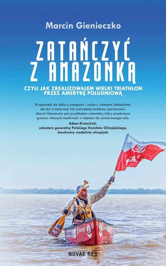 okładka Zatańczyć z Amazonką, czyli jak zrealizowałem wielki triathlon przez Amerykę Południowąebook   epub, mobi   Marcin Gienieczko