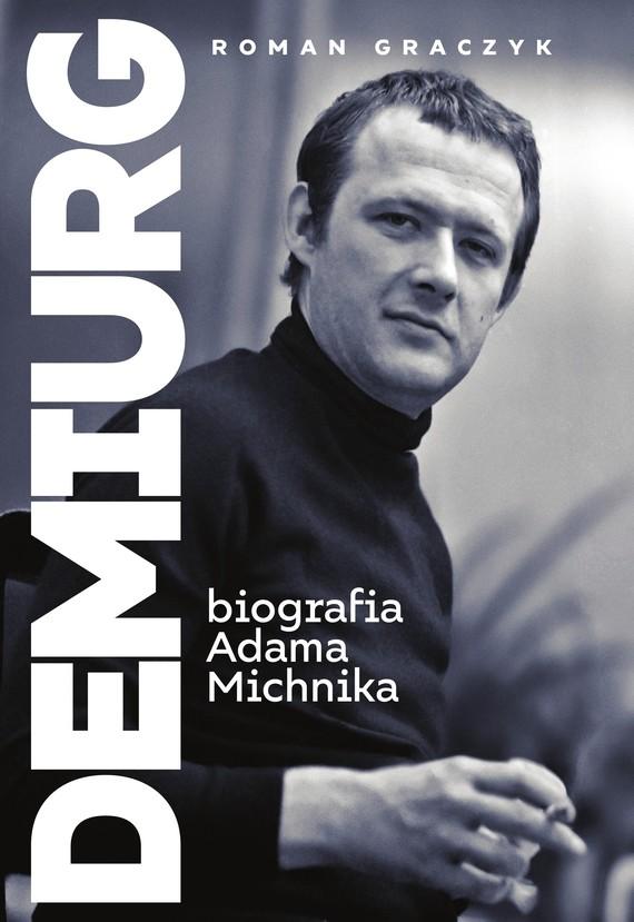 okładka Demiurg. Biografia Adama Michnikaebook   epub, mobi   Roman Graczyk