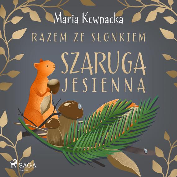 okładka Razem ze słonkiem. Szaruga jesiennaaudiobook   MP3   Maria Kownacka
