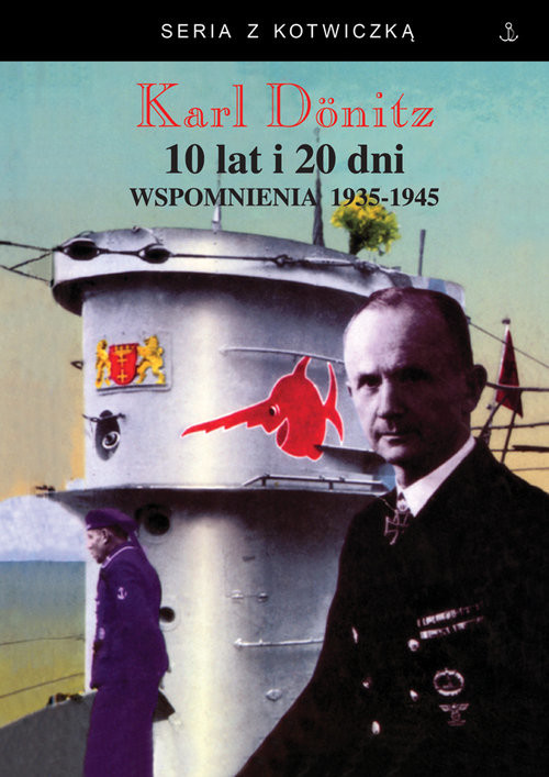 okładka 10 lat i 20 dni Wspomnienia 1939-1945książka      Karl Donitz
