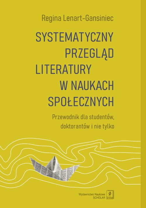 okładka Systematyczny przegląd literatury w naukach społecznych Przewodnik dla studentów, doktorantów i nie tylkoksiążka |  | Lenart-Gansiniec Regina