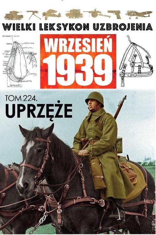 okładka Wielki Leksykon Uzbrojenia Wrzesień 1939 t.224 Uprzężeksiążka     