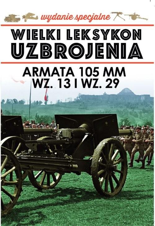 okładka Wielki Leksykon Uzbrojenia Wydanie Specjalne Tom 5 Armata 105 mm wz.13 i wz. 29książka     