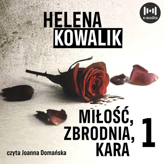 okładka Miłość, zbrodnia, kara. Część 1audiobook | MP3 | Helena Kowalik