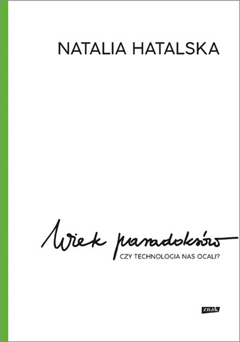 okładka Wiek paradoksów. Czy technologia nas ocali? książka |  | Hatalska Natalia
